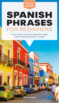 Spanish Phrases for Beginners: A Foolproof Guide to Everyday Terms Every Traveler Needs to Know (Pocket Guides) Cover Image