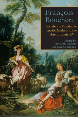 François Boucher: Sociability, Mondanité and the Academy in the Age of Louis XV Cover Image