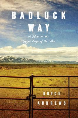 Badluck Way: A Year on the Ragged Edge of the West Cover Image