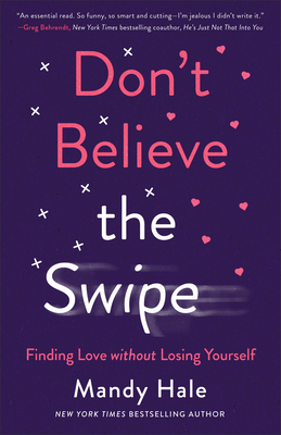 Don't Believe the Swipe: Finding Love Without Losing Yourself Cover Image