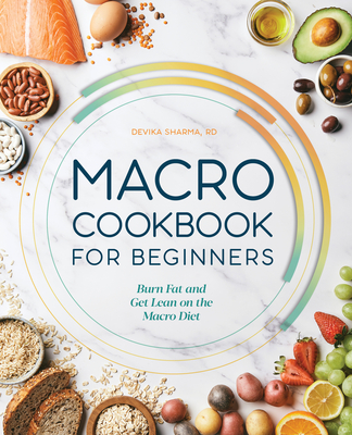 Macro Cookbook for Beginners: Burn Fat and Get Lean on the Macro Diet Cover Image