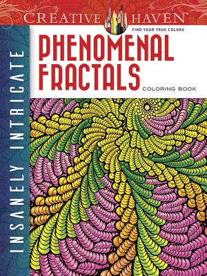 Creative Haven Insanely Intricate Phenomenal Fractals Coloring Book (Creative Haven Coloring Books) Cover Image