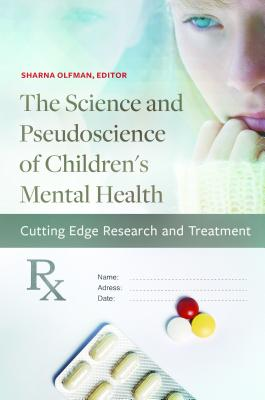 The Science and Pseudoscience of Children's Mental Health: Cutting Edge Research and Treatment (Childhood in America) Cover Image