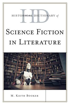 Historical Dictionary of Science Fiction in Literature (Historical Dictionaries of Literature and the Arts) Cover Image