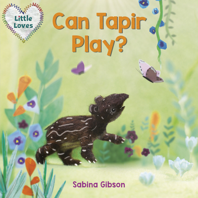 Cover for Can Tapir Play? (Little Loves)