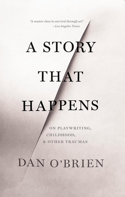A Story That Happens: On Playwriting, Childhood, & Other Traumas Cover Image