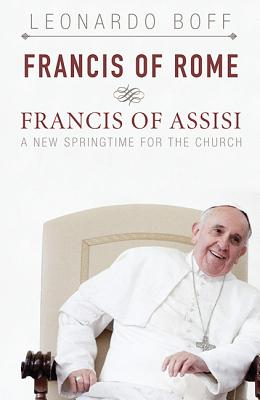 Francis of Rome & Francis of Assisi: A New Spring for the Church Cover Image