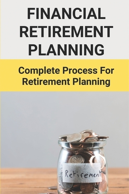 Financial Retirement Planning: Complete Process For Retirement Planning: Retirement Planning Cover Image