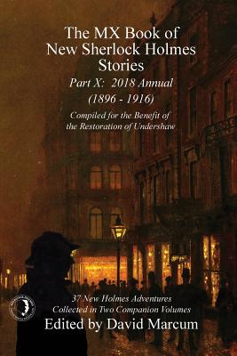 The MX Book of New Sherlock Holmes Stories - Part X: 2018 Annual (1896-1916) (MX Book of New Sherlock Holmes Stories Series) Cover Image