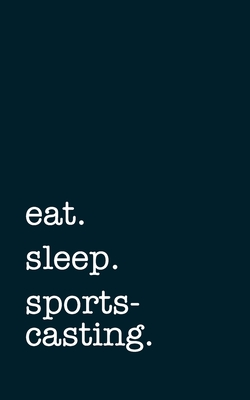 eat. sleep. sportscasting. - Lined Notebook: Writing Journal Cover Image
