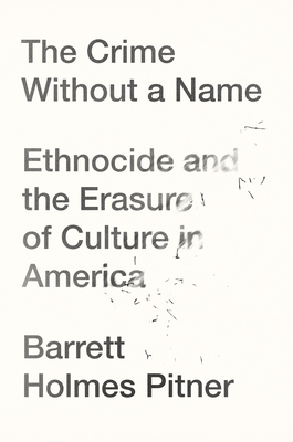 The Crime Without a Name: Ethnocide and the Erasure of Culture in America Cover Image