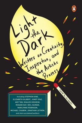 Light the Dark: Writers on Creativity, Inspiration, and the Artistic Process Cover Image