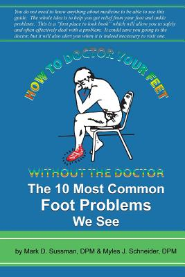 How To Doctor Your Feet Without The Doctor: The 10 Most Common Foot Problems We See Cover Image