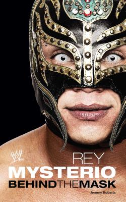 Rey Mysterio: Behind the Mask (Wwe) Cover Image