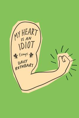 My Heart Is an Idiot: Essays Cover Image