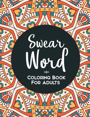 Swear Word Coloring Book: A Funny Adult Coloring Book Cover Image
