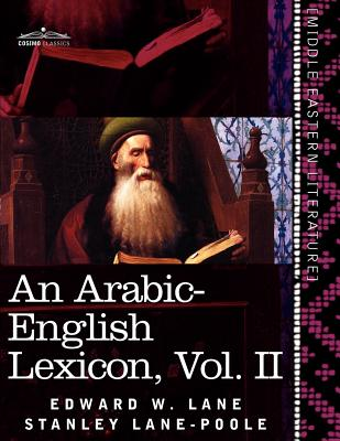 An Arabic-English Lexicon (in Eight Volumes), Vol. II: Derived from the Best and the Most Copious Eastern Sources Cover Image