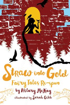 Straw into Gold: Fairy Tales Re-Spun by Hilary McKay