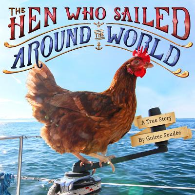 The Hen Who Sailed Around the World: A True Story Cover Image