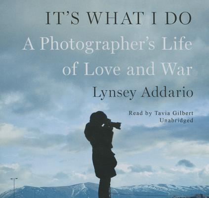It's What I Do Lib/E: A Photographer's Life of Love and War Cover Image