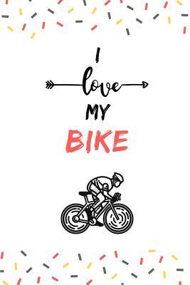 I love my Bike: Notizbuch - 110 Seiten - 15.24 x 22.86 cm - Geschenk für Radfahrer - Lustiger Spruch Fahrrad Cover Image