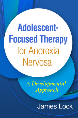 Adolescent-Focused Therapy for Anorexia Nervosa: A Developmental Approach Cover Image