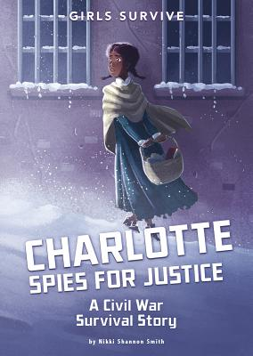 Charlotte Spies for Justice: A Civil War Survival Story Cover Image