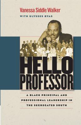 Hello Professor: A Black Principal and Professional Leadership in the Segregated South Cover Image