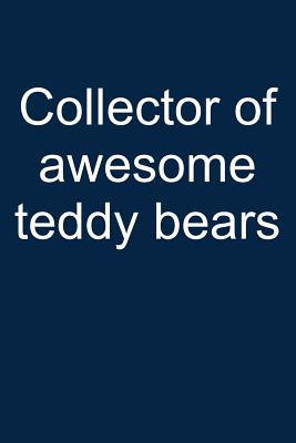 Awesome Teddy Collector: Notebook for Teddy Bear Collecting Teddy Bear Collecting Collectible Teddy Bear Collectors 6x9 in Dotted Cover Image
