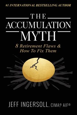 The Accumulation Myth: 8 Retirement Flaws & How to Fix Them Cover Image