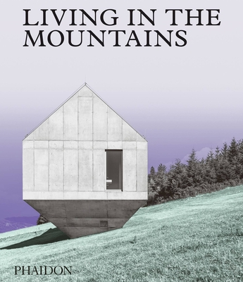 Living in the Mountains: Contemporary Houses in the Mountains Cover Image