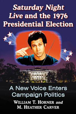 Saturday Night Live and the 1976 Presidential Election: A New Voice Enters Campaign Politics Cover Image