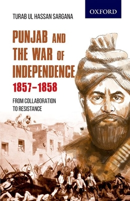 Punjab and the War of Independence 1857-1858: From Collaboration to Resistance Cover Image