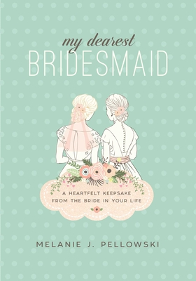 My Dearest Bridesmaid: A Heartfelt Keepsake from the Bride in Your Life Cover Image