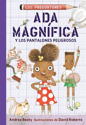 Ada Magnífica y los pantalones peligrosos / Ada Twist and the Perilous Pants (Los Preguntones / The Questioneers #2) Cover Image