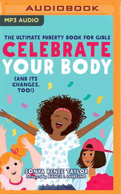 Celebrate Your Body (and Its Changes, Too): A Body-Positive Guide for Girls 8+ Cover Image