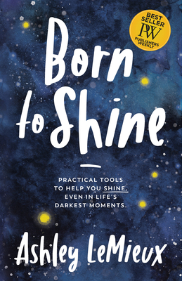 Born to Shine: Practical Tools to Help You Shine, Even in Life's Darkest Moments Cover Image