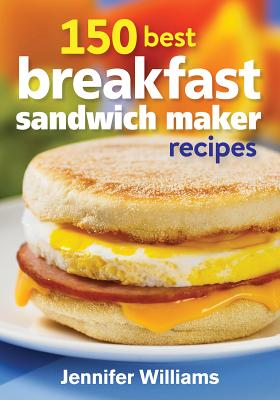 150 Best Breakfast Sandwich Maker Recipes Cover Image