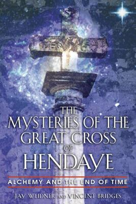 The Mysteries of the Great Cross of Hendaye: Alchemy and the End of Time Cover Image