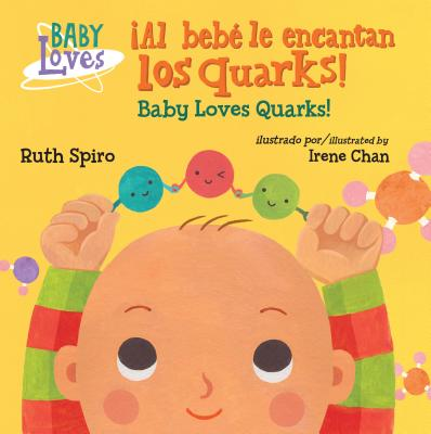 ¡Al bebé le encantan los quarks! / Baby Loves Quarks! (Baby Loves Science) Cover Image