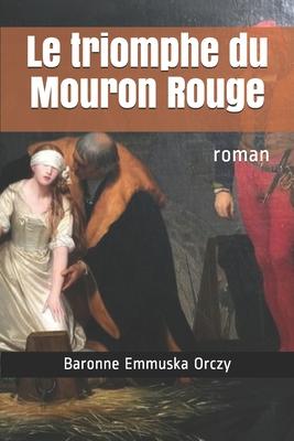 Le triomphe du Mouron Rouge: roman Cover Image