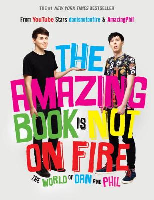 The Amazing Book Is Not on Fire: The World of Dan and Phil Cover Image