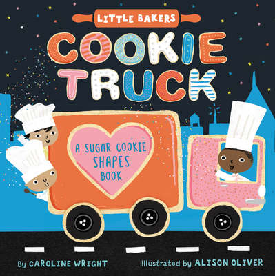 Cookie Truck: A Sugar Cookie Shapes Book (Little Bakers #2) Cover Image