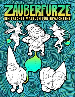 Zauberfürze: Ein freches Malbuch für Erwachsene: 30 lustige Seiten zum Ausmalen mit Zwergen, Meerjungfrauen, Einhörnern, Drachen & Cover Image