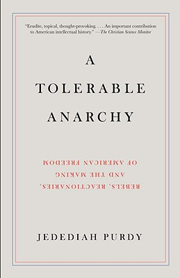 A Tolerable Anarchy: Rebels, Reactionaries, and the Making of American Freedom Cover Image
