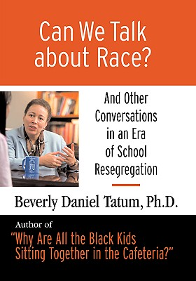 Can We Talk about Race? Large Print Edition: And Other Conversations in an Era of School Resegregation Cover Image
