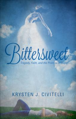 Bittersweet: Tragedy, Faith, and the Promise of Hope Cover Image