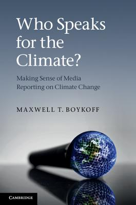 Who Speaks for the Climate?: Making Sense of Media Reporting on Climate Change Cover Image