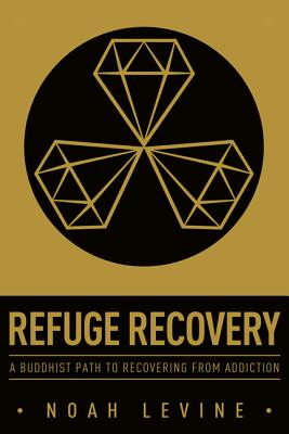 Refuge Recovery: A Buddhist Path to Recovering from Addiction Cover Image
