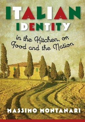 Cover for Italian Identity in the Kitchen, or Food and the Nation (Arts and Traditions of the Table